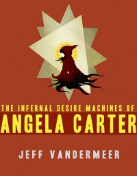 The Infernal Desire Machines of Angela Carter cover - click to view full size