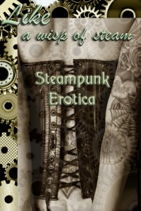 Like a Wisp of Steam: Steampunk Erotica cover - click to view full size