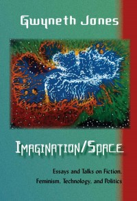 Imagination/Space: Essays and Talks on Fiction, Feminism, Technology, and Politics cover - click to view full size