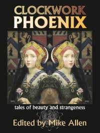 Clockwork Phoenix: Tales of Beauty and Strangeness cover - click to view full size