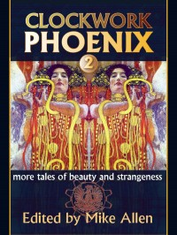 Clockwork Phoenix 2: More Tales of Beauty and Strangeness cover - click to view full size