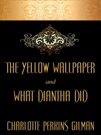 "The Yellow Wallpaper and ""What Diantha Did"" cover - click to view full size"
