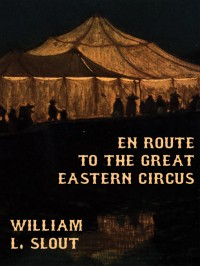 En Route to the Great Eastern Circus and Other Essays on Circus History cover - click to view full size