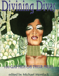 Divining Divas: 100 Gay Men on Their Muses cover - click to view full size