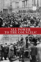 All Power to the Councils!: A Documentary History of the German Revolution of 1918-1919 cover - click to view full size