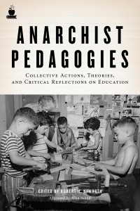 Anarchist Pedagogies: Collective Actions, Theories, and Critical Reflections on Education cover - click to view full size