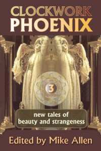 Clockwork Phoenix 3: New Tales of Beauty and Strangeness cover - click to view full size