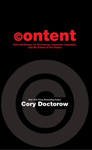 Content: Selected Essays on Technology, Creativity, Copyright, and the Future of the Future cover - click to view full size