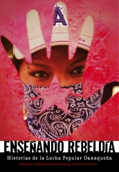 Ensenando Rebeldia: Historias de la Lucha Popular Oaxaquena cover - click to view full size