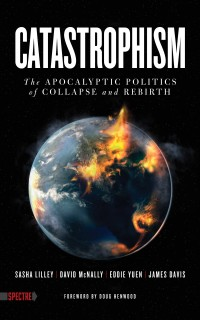 Catastrophism: The Apocalyptic Politics of Collapse and Rebirth cover - click to view full size