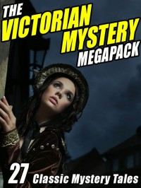 The Victorian Mystery Megapack: 27 Classic Mystery Tales cover - click to view full size