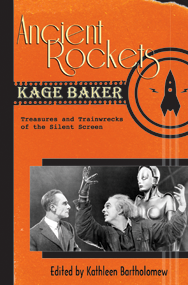 Ancient Rockets: Treasures and Train Wrecks of the Silent Screen cover - click to view full size