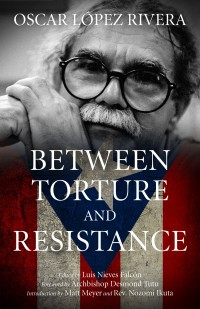 Oscar Lopez Rivera: Between Torture and Resistance cover - click to view full size