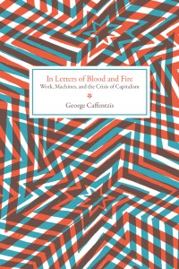 In Letters of Blood and Fire: Work, Machines, and the Crisis of Capitalism cover - click to view full size