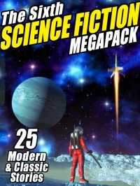 The Sixth Science Fiction Megapack cover - click to view full size