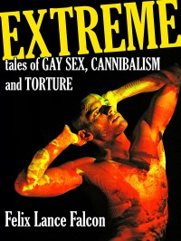 Extreme Tales of Gay Sex, Cannibalism, and Torture cover - click to view full size