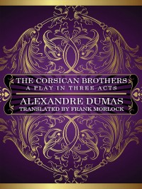 The Corsican Brothers: A Play in Three Acts cover - click to view full size