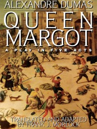 Queen Margot: A Play in Five Acts cover - click to view full size