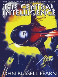The Central Intelligence: The Golden Amazon Saga, Book Seven cover - click to view full size
