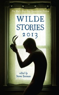 Wilde Stories 2013: The Year's Best Gay Speculative Fiction cover - click to view full size