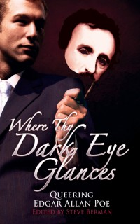 Where Thy Dark Eye Glances: Queering Edgar Allan Poe cover - click to view full size