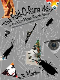 The Fold-O-Rama Wars at the Blue Moon Roach Hotel and Other Colorful Tales of Transformation and Tattoos cover - click to view full size