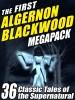 The First Algernon Blackwood Megapack