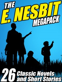 The E. Nesbit Megapack: 26 Classic Novels and Stories cover - click to view full size