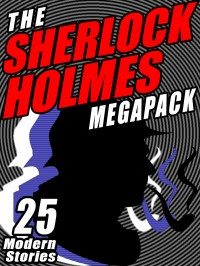 The Sherlock Holmes Megapack: 25 Modern Tales by Masters cover - click to view full size