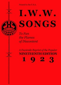 I.W.W. Songs to Fan the Flames of Discontent cover - click to view full size