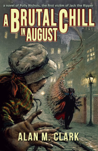 A Brutal Chill in August: A Novel of Polly Nichols, the First Victim of Jack the Ripper cover - click to view full size