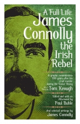 A Full Life: James Connolly the Irish Rebel cover - click to view full size