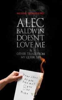 Alex Baldwin Doesn't Love Me and Other Trials from My Queer Life cover - click to view full size