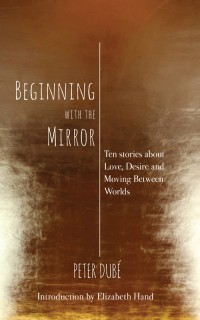 Beginning With the Mirror: Ten stories about Love, Desire and Moving Between Worlds cover - click to view full size