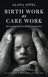 Birth Work as Care Work: Stories from Activist Birth Communities cover - click to view full size