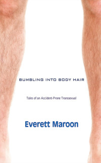 Bumbling Into Body Hair: Tales of an Accident-Prone Transsexual cover - click to view full size