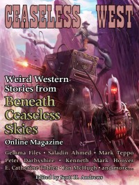 Ceaseless West: Weird Western Stories from Beneath Ceaseless Skies Online Magazine cover - click to view full size