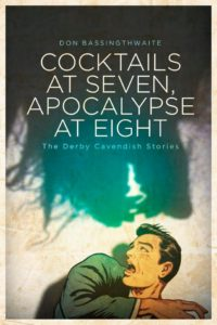 Cocktails at Seven, Apocalypse at Eight: The Derby Cavendish Stories cover - click to view full size