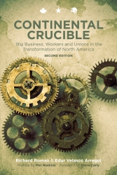 Continental Crucible: Big Business, Workers and Unions in the Transformation of North America, Second Edition cover - click to view full size