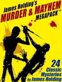 James Holding's Murder and Mayhem MEGAPACK ™: 24 Classic Mystery Stories and a Poem cover - click to view full size