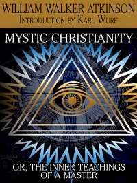 Mystic Christianity, or The Inner Teachings of the Master cover - click to view full size