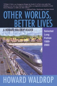 Other Worlds, Better Lives: Selected Long Fiction, 1989-2003 cover - click to view full size