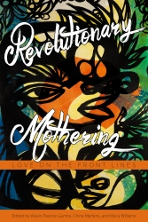 Revolutionary Mothering: Love on the Front Lines cover - click to view full size