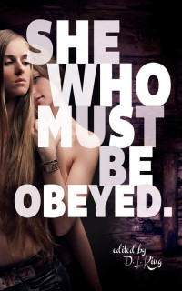 She Who Must Be Obeyed: Femme Dominant Lesbian Erotica cover - click to view full size