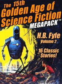 The 15th Golden Age of Science Fiction MEGAPACK ®: H.B Fyfe, Vol. 2 cover - click to view full size