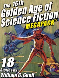 The 16th Golden Age of Science Fiction MEGAPACK ™: 18 Stories by William C. Gault cover - click to view full size