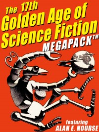 The 17th Golden Age of Science Fiction MEGAPACK ®: Alan E. Nourse cover - click to view full size