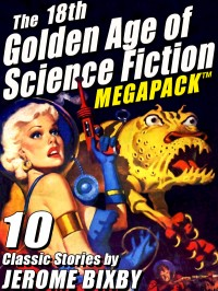 The 18th Golden Age of Science Fiction MEGAPACK ™: Jerome Bixby cover - click to view full size