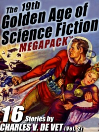 The 19th Golden Age of Science Fiction MEGAPACK ™: Charles V. De Vet (vol. 2) cover - click to view full size