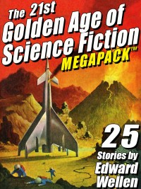 The 21st Golden Age of Science Fiction MEGAPACK ®: 25 Stories by Edward Wellen cover - click to view full size